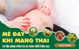 Nổi mề đay khi mang thai và chữa cách an toàn nhất cho mẹ và bé